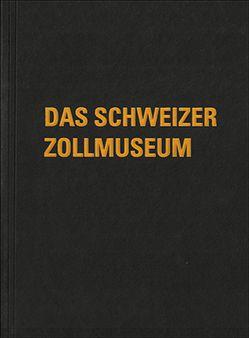 Das Schweizer Zollmuseum von Rickenbacher,  Jean-Luc