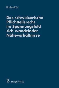 Das schweizerische Pflichtteilsrecht im Spannungsfeld sich wandelnder Näheverhältnisse von Klöti,  Daniela