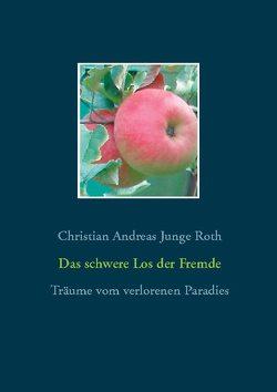 Das schwere Los der Fremde von Junge Roth,  Christian Andreas