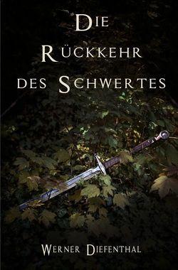 Das Schwert der Druiden: Die Rückkehr des Schwertes von Diefenthal,  Werner