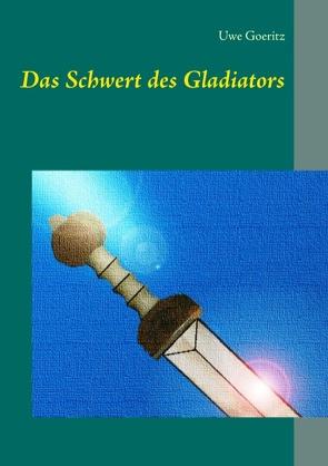 Das Schwert des Gladiators von Goeritz,  Uwe
