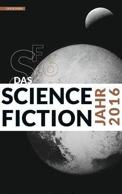 Das Science Fiction Jahr 2016 von Mamczak,  Sascha, Riffel,  Hannes