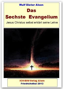 Das Sechste Evangelium – Jesus Christus erklärt seine Lehre von Alsen,  Wulf Dieter