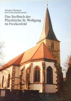 Das Seelbuch der Pfarrkirche St. Wolfgang zu Freckenfeld von Weingart,  Johannes, Zimmermann,  Karl Josef