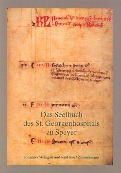 Das Seelbuch des St. Georgenhospitals zu Speyer von Weingart,  Johannes, Zimmermann,  Karl Josef