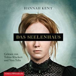 Das Seelenhaus von Kent,  Hannah, Kluckert,  Tobias, Rütten,  Thomas, Teltz,  Vera, von Reppert-Bismarck,  Leonie