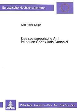 Das seelsorgerische Amt im neuen Codex Iuris Canonici von Selge,  Karl-Heinz