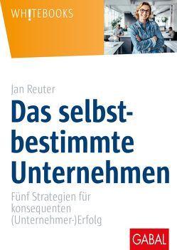 Das selbstbestimmte Unternehmen von Reuter,  Jan, Wessinger,  Benjamin