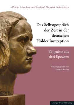 Das Selbstgespräch der Zeit in der deutschen Hölderlinrezeption – Zeugnisse aus drei Epochen von Kuzias,  Thomas