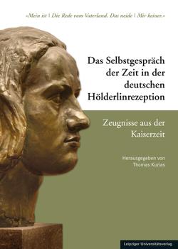 Das Selbstgespräch der Zeit in der deutschen Hölderlinrezeption – Zeugnisse aus der Kaiserzeit von Kuzias,  Thomas