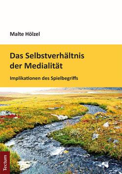 Das Selbstverhältnis der Medialität von Hölzel,  Malte