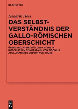 Das Selbstverständnis der gallo-römischen Oberschicht von Hess,  Hendrik