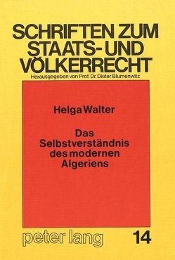 Das Selbstverständnis des modernen Algeriens von Walter,  Helga