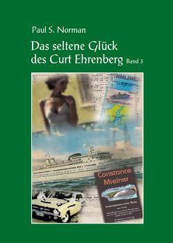 Das seltene Glück des Curt Ehrenberg von Norman,  Paul S.