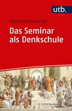 Das Seminar als Denkschule von Centeno Garcia,  Anja