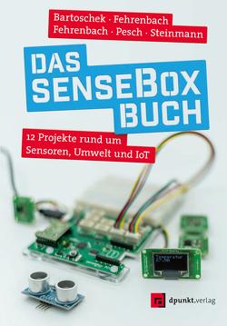 Das senseBox-Buch von Bartoschek,  Thomas, Fehrenbach,  David, Fehrenbach,  Jonas, Pesch,  Mario, Steinmann,  Lucas