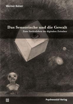 Das Sensorische und die Gewalt von Balzer,  Werner