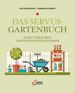 Das Servus-Gartenbuch von Papouschek,  Elke, Schubert,  Veronika