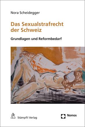 Das Sexualstrafrecht der Schweiz von Scheidegger,  Nora