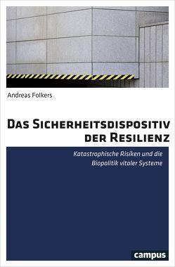 Das Sicherheitsdispositiv der Resilienz von Folkers,  Andreas
