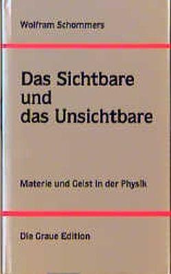 Das Sichtbare und das Unsichtbare von Schommers,  Wolfram