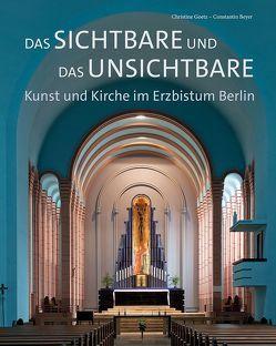 Das Sichtbare und das Unsichtbare – Kunst und Kirche im Erzbistum Berlin von Beyer,  Constantin, Goetz,  Christine