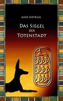 Das Siegel der Totenstadt von Dietrich,  Anke