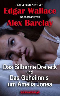 Das Silberne Dreieck und Das Geheimns um Amelia Jones von Barclay,  Alex, Wallace,  Edgar