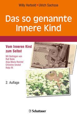 Das so genannte Innere Kind von Bolle,  Ralf, Herbold,  Willy, Reichel,  Anja-Maria, Sachsse,  Ulrich, Unckel,  Christine, W.,  Katja