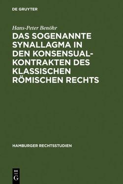 Das sogenannte Synallagma in den Konsensualkontrakten des klassischen römischen Rechts von Benöhr,  Hans-Peter