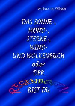 Das Sonne-, Mond-, Sterne-, Wind- und Wolkenbuch oder Der Regenbogen bist du von de Willigen,  Waltraut, Sakkee,  Frans