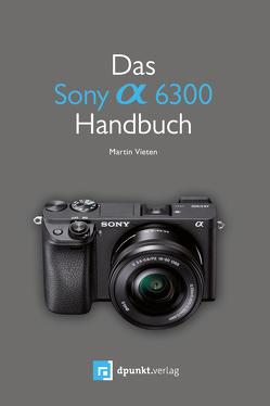 Das Sony Alpha 6300 Handbuch von Vieten,  Martin