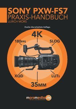 Das Sony PXW-FS7 Praxishandbuch von Mors,  Ulrich