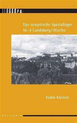 Das sowjetische Speziallager Nr. 4 Landsberg /Warthe von Kirsten,  Holm