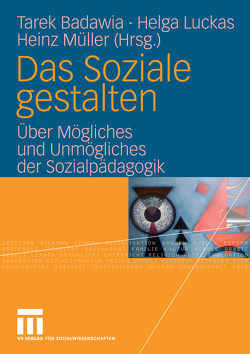 Das Soziale gestalten von Badawia,  Tarek, Luckas,  Helga, Müller,  Heinz