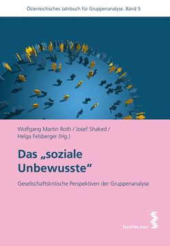 "Das ""soziale Unbewusste"" von Felsberger,  Helga, Roth,  Wolfgang Martin, Shaked,  Josef"