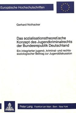 Das sozialisationstheoretische Konzept des Jugendkriminalrechts der Bundesrepublik Deutschland von Nothacker,  Gerhard
