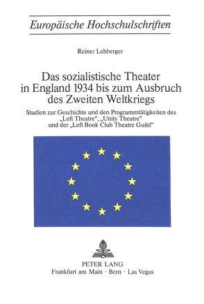 Das sozialistische Theater in England 1934 bis zum Ausbruch des Zweiten Weltkriegs von Lehberger, Reiner