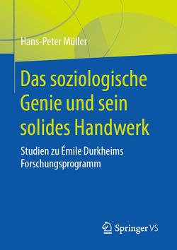 Das soziologische Genie und sein solides Handwerk von Müller,  Hans Peter
