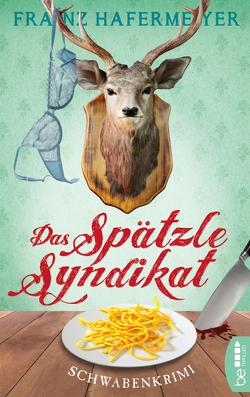 Das Spätzle-Syndikat von Hafermeyer,  Franz