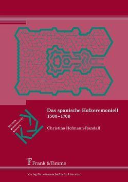 Das spanische Hofzeremoniell 1500–1700 von Hofmann-Randall,  Christina