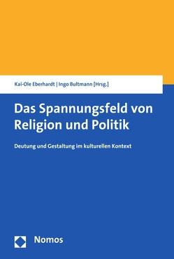 Das Spannungsfeld von Religion und Politik von Bultmann,  Ingo, Eberhardt,  Kai-Ole