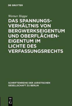 Das Spannungsverhältnis von Bergwerkseigentum und Oberflächeneigentum im Lichte des Verfassungsrechts von Hoppe,  Werner