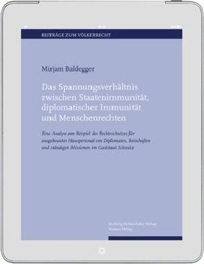 Das Spannungsverhältnis zwischen Staatenimmunität, diplomatischer Immunität und Menschenrechten von Baldegger,  Mirjam