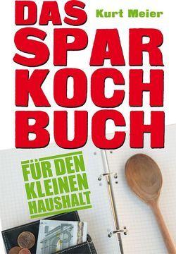 Das Sparkochbuch für den kleinen Haushalt von Meier,  Kurt