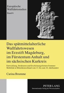 Das spätmittelalterliche Wallfahrtswesen im Erzstift Magdeburg, im Fürstentum Anhalt und im sächsischen Kurkreis von Brumme,  Carina