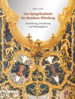Das Spiegelkabinett der Residenz Würzburg von Lusin,  Jörg