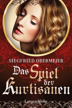 Das Spiel der Kurtisanen von Obermeier,  Siegfried