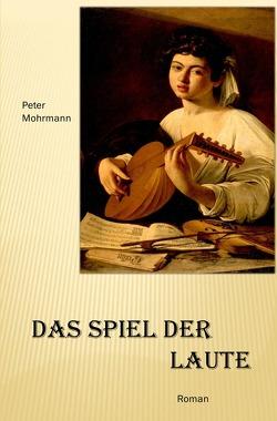 Das Spiel der Laute von Mohrmann,  Peter