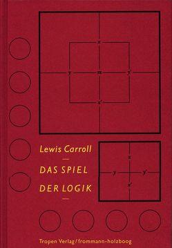 Das Spiel der Logik von Carroll,  Lewis, Good,  Paul, Zöllner,  Michael